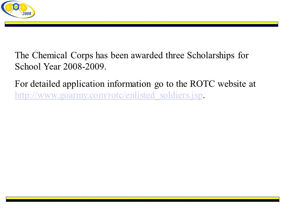 The Chemical Corps has been awarded three Scholarships for School Year 2008-2009.