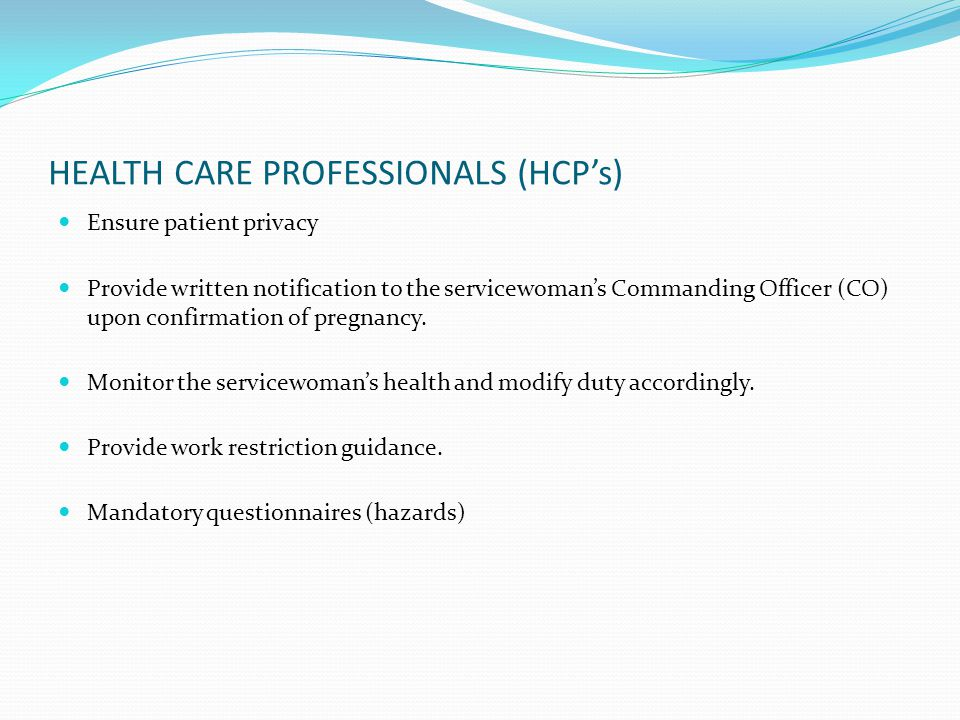 HEALTH CARE PROFESSIONALS (HCP's) Ensure patient privacy Provide written notification to the servicewoman's Commanding Officer (CO) upon confirmation