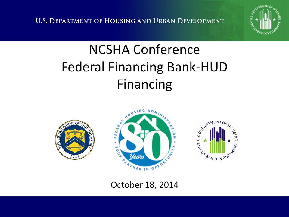 NCSHA Conference Federal Financing Bank-HUD Financing October 18, 2014