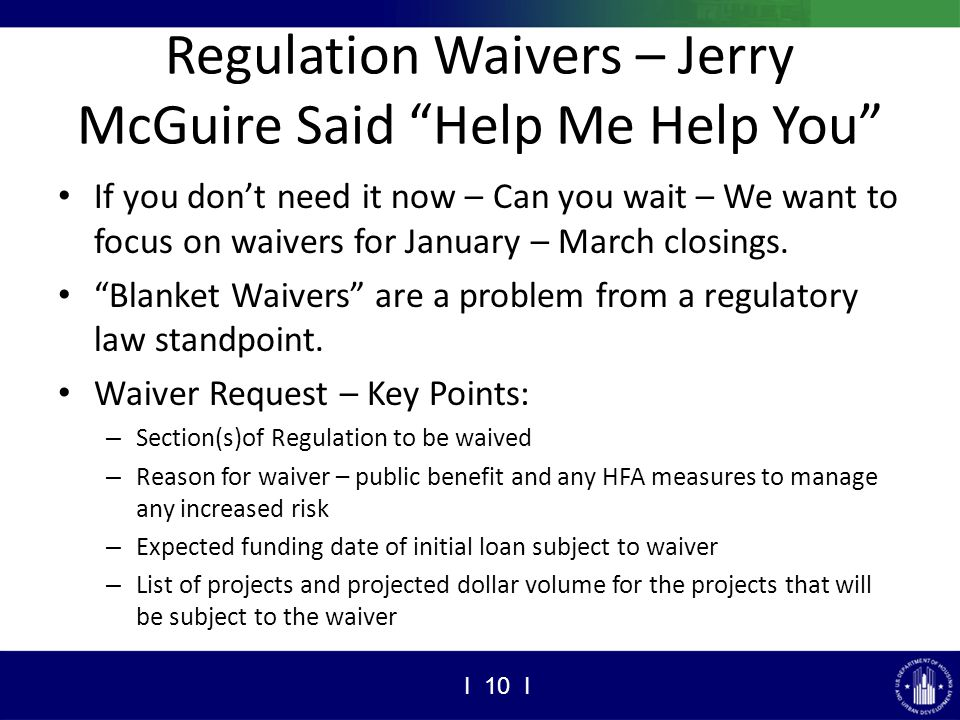 Regulation Waivers – Jerry McGuire Said Help Me Help You If you don't need it now – Can you wait – We want to focus on waivers for January – March closings.