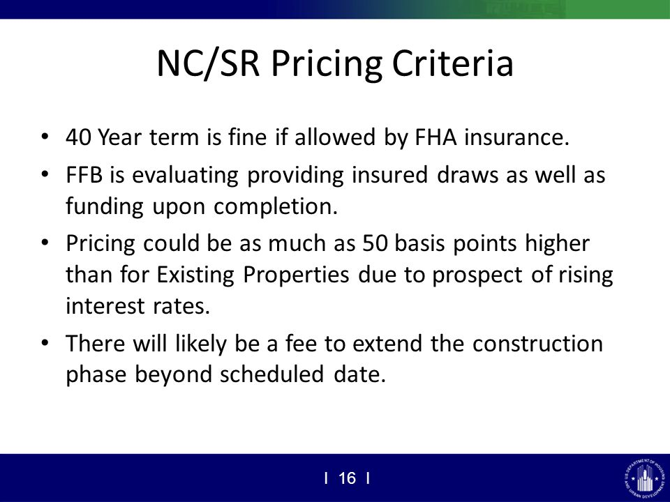 NC/SR Pricing Criteria 40 Year term is fine if allowed by FHA insurance.