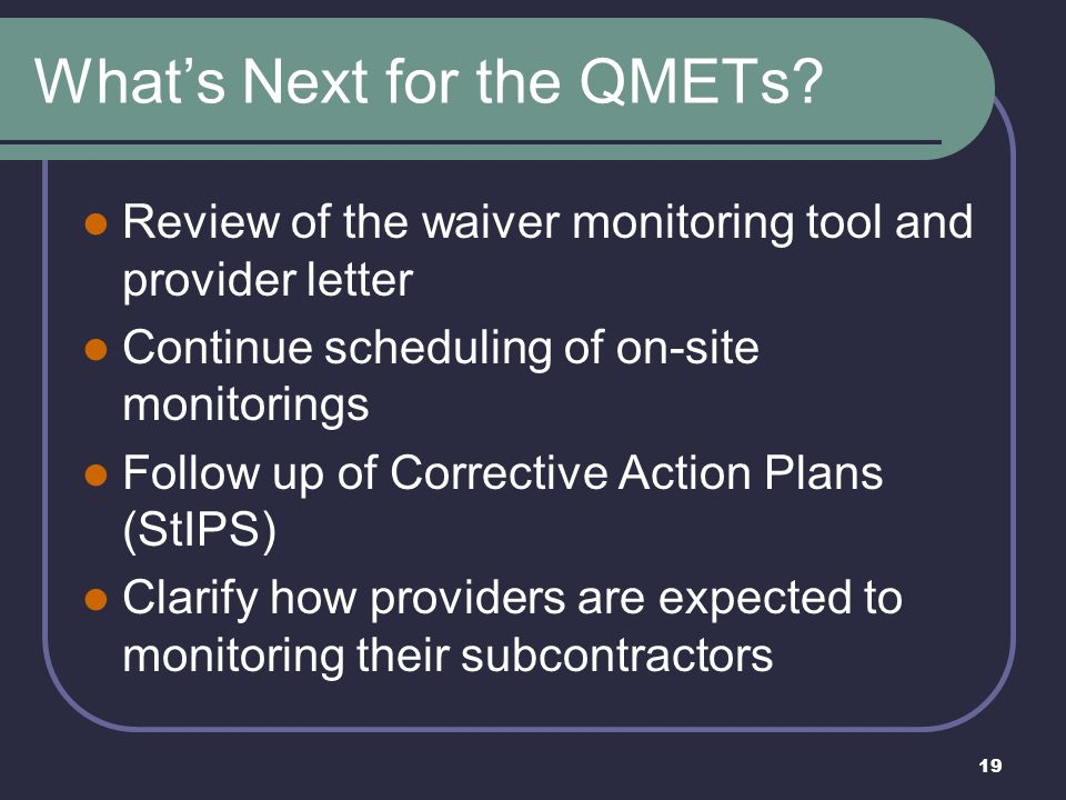 19 What's Next for the QMETs? Review of the waiver monitoring tool and provider letter Continue scheduling of on-site monitorings Follow up of Correct