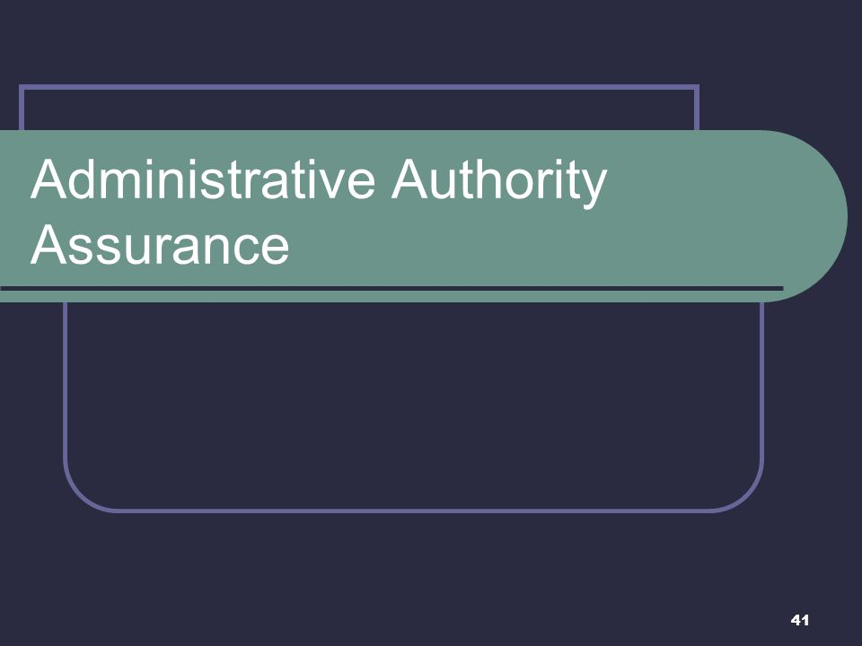 41 Administrative Authority Assurance