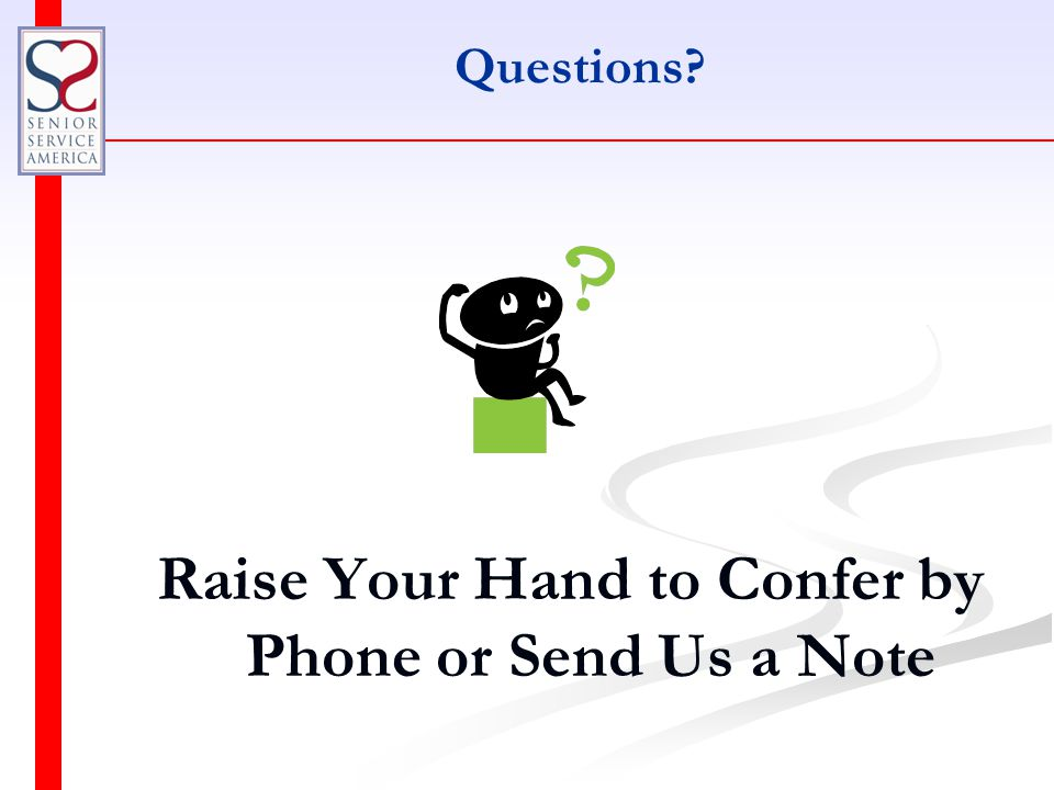 Questions Raise Your Hand to Confer by Phone or Send Us a Note