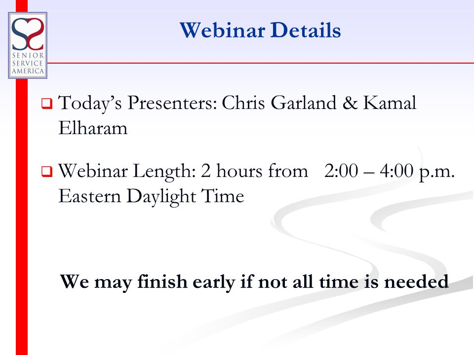 Webinar Details   Today's Presenters: Chris Garland & Kamal Elharam   Webinar Length: 2 hours from 2:00 – 4:00 p.m.
