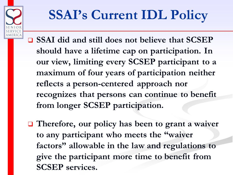 SSAI's Current IDL Policy   SSAI did and still does not believe that SCSEP should have a lifetime cap on participation.