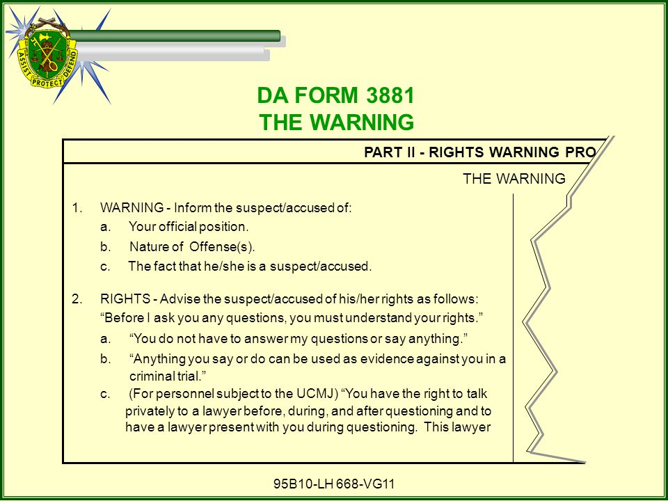 95B10-LH 668-VG11 PART II - RIGHTS WARNING PRO 1.WARNING - Inform the suspect/accused of: a.
