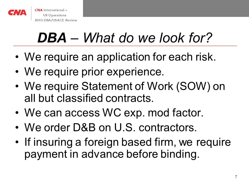 7 CNA International – US Operations 2005 DBA/USACE Review DBA – What do we look for.