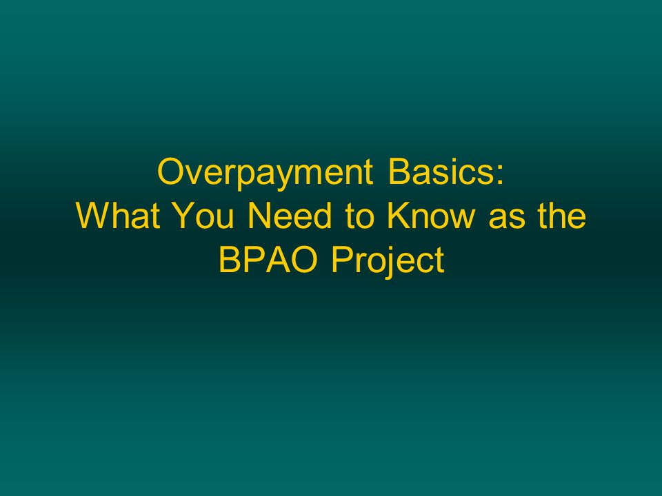 Overpayment Basics: What You Need to Know as the BPAO Project