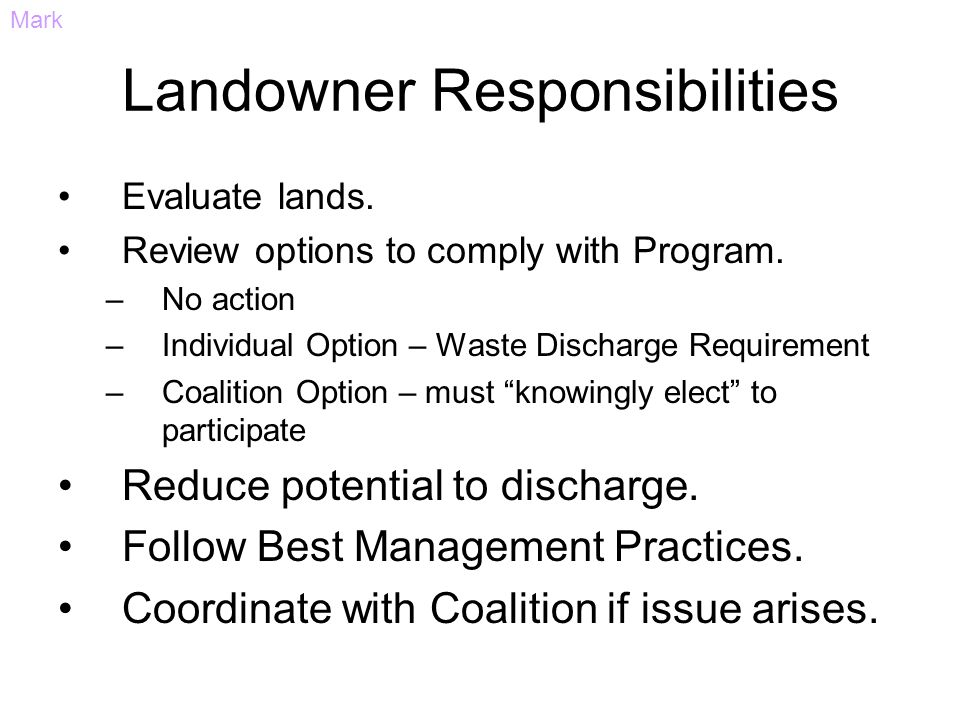 Landowner Responsibilities Evaluate lands. Review options to comply with Program. –No action –Individual Option – Waste Discharge Requirement –Coaliti