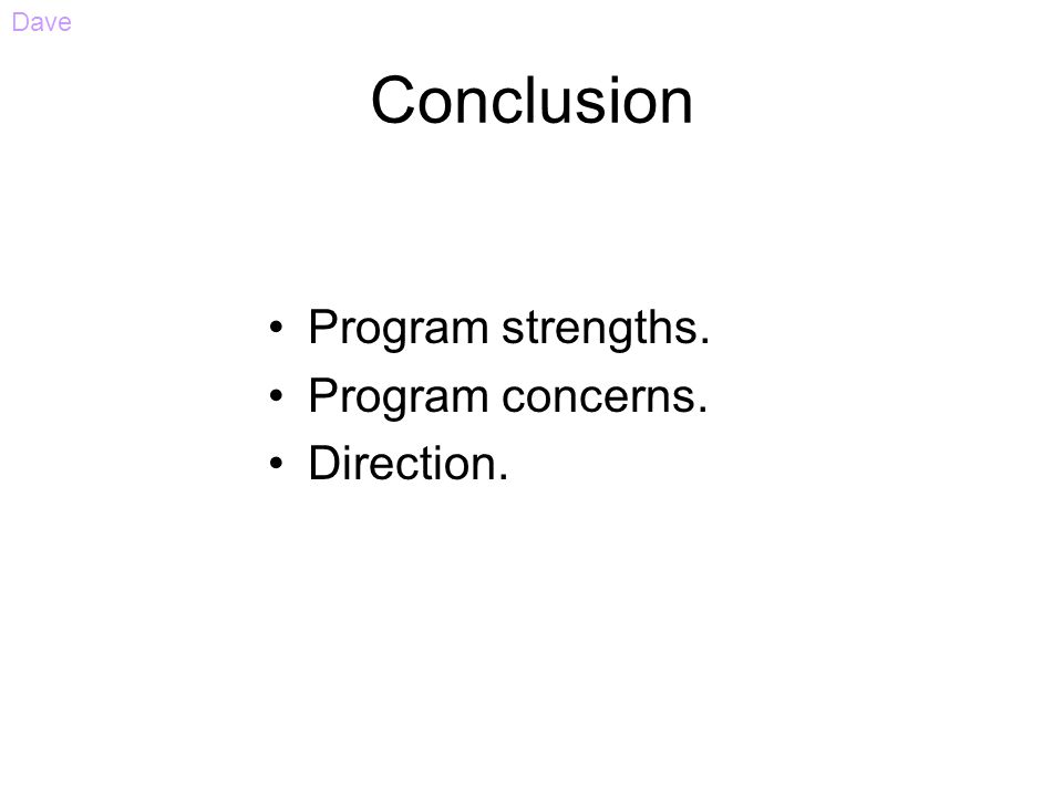 Conclusion Program strengths. Program concerns. Direction. Dave
