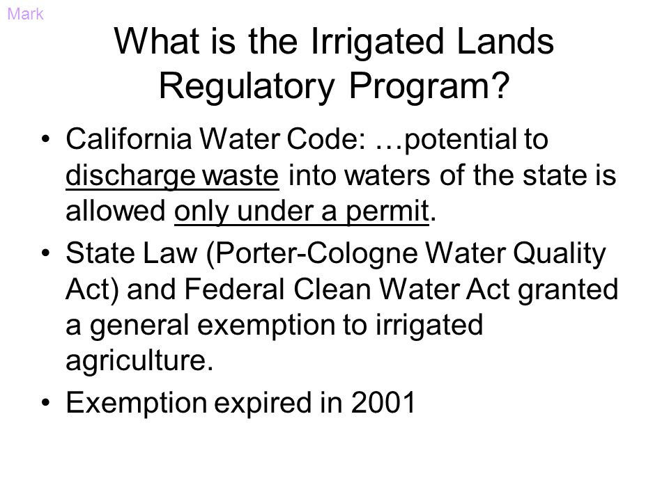 What is the Irrigated Lands Regulatory Program? California Water Code: …potential to discharge waste into waters of the state is allowed only under a