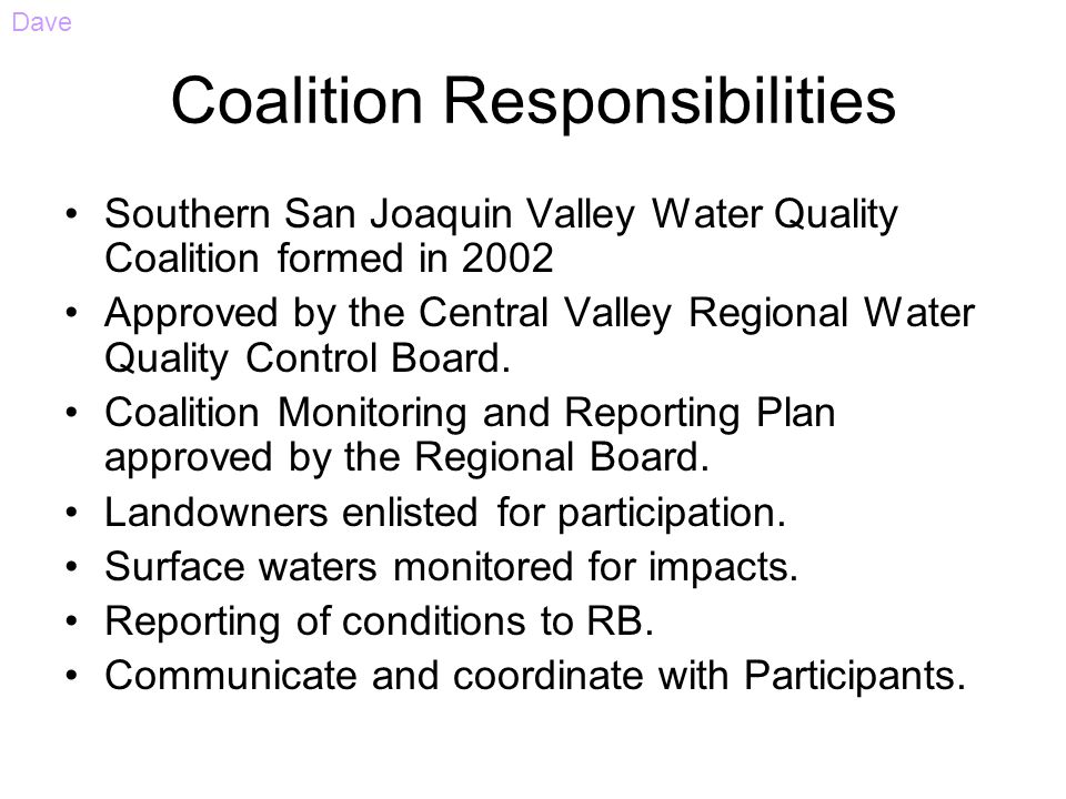 Coalition Responsibilities Southern San Joaquin Valley Water Quality Coalition formed in 2002 Approved by the Central Valley Regional Water Quality Co
