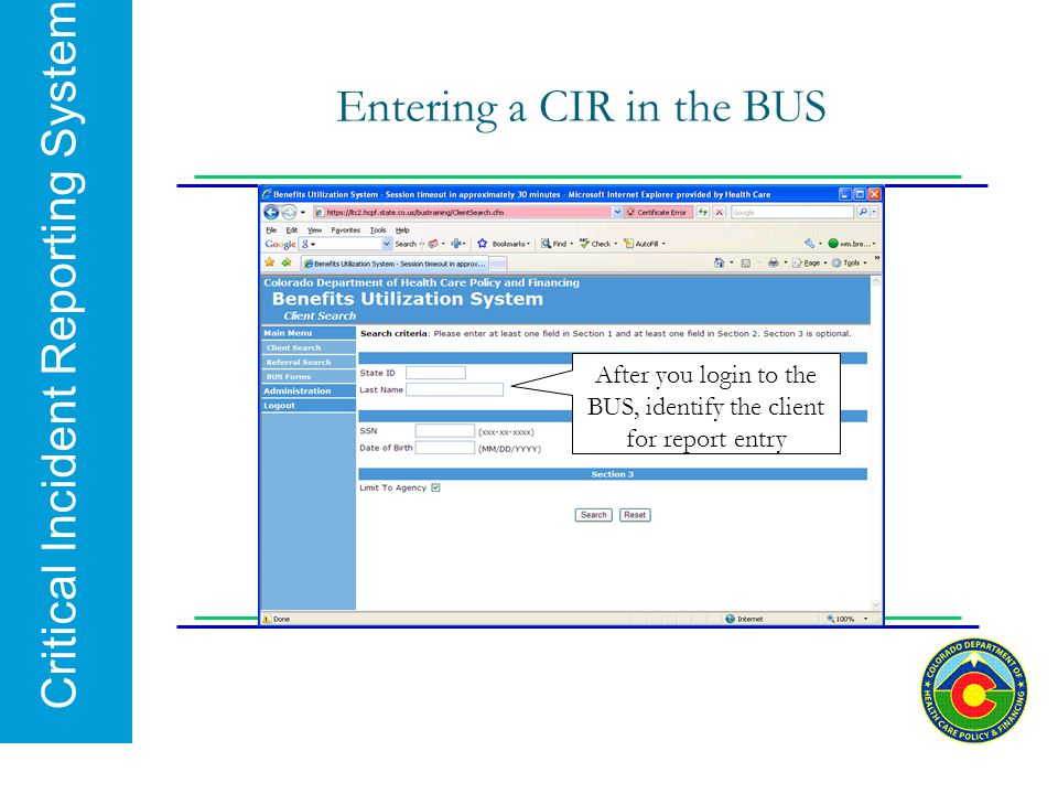 Critical Incident Reporting System Entering a CIR in the BUS After you login to the BUS, identify the client for report entry