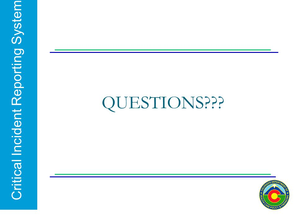Critical Incident Reporting System QUESTIONS???