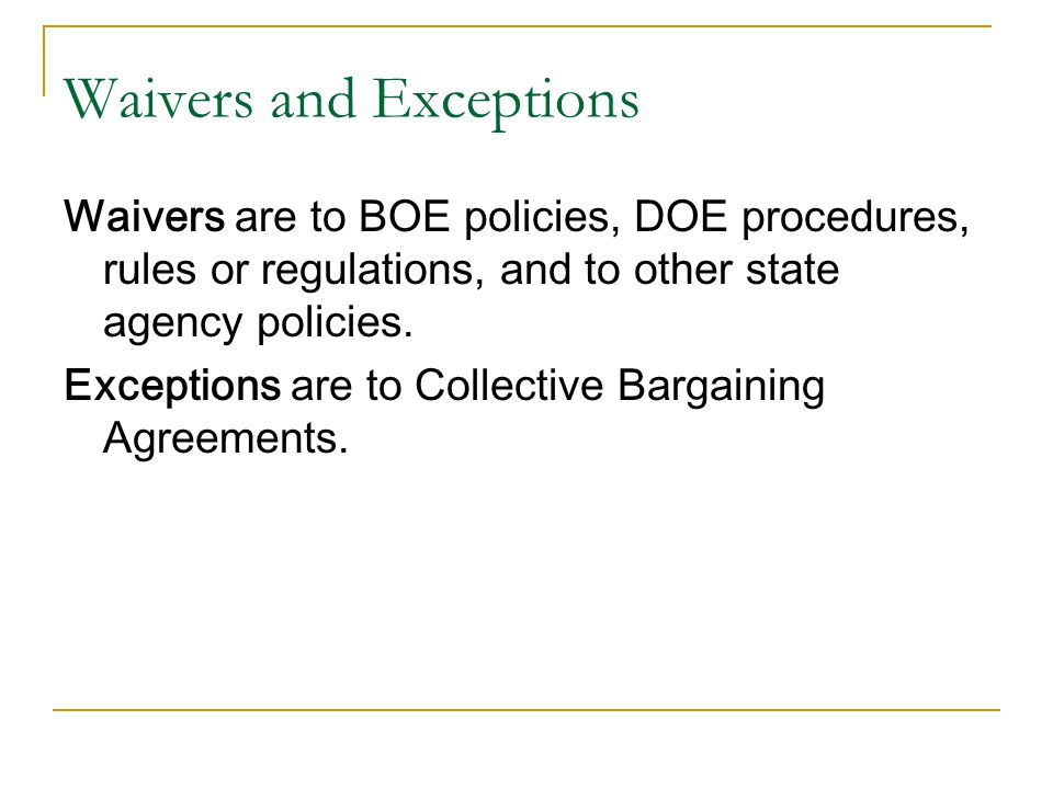 Waivers are to BOE policies, DOE procedures, rules or regulations, and to other state agency policies.