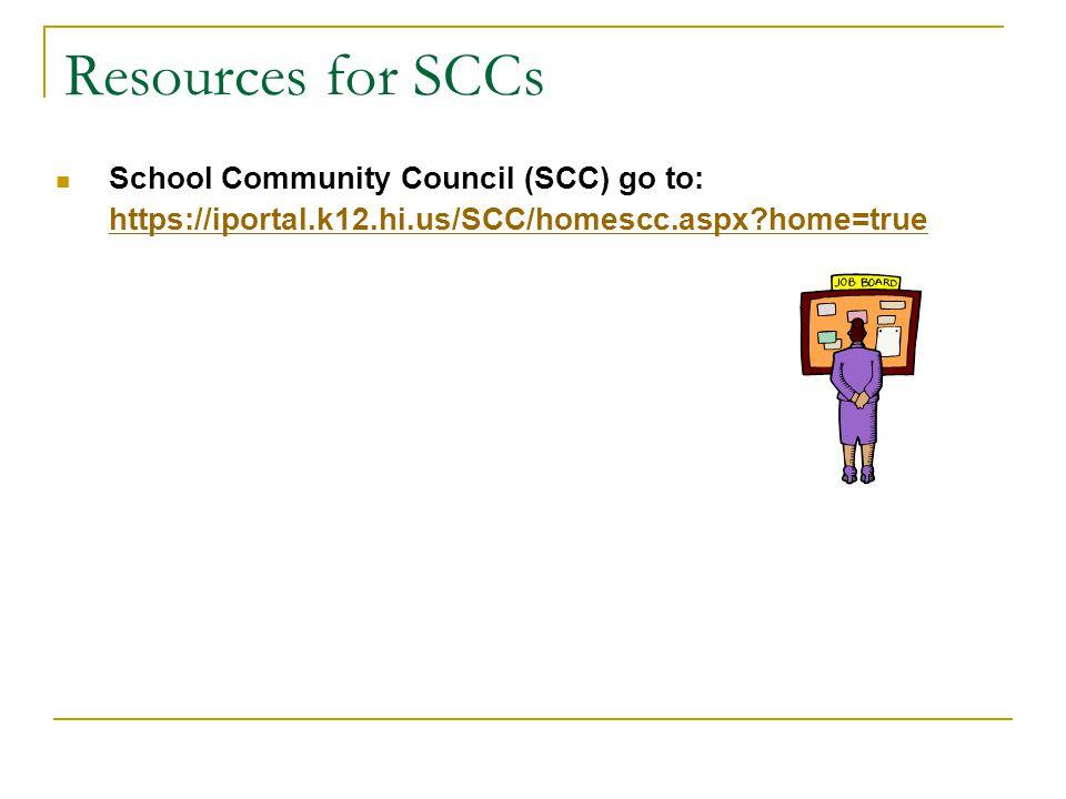 Resources for SCCs School Community Council (SCC) go to: https://iportal.k12.hi.us/SCC/homescc.aspx?home=true