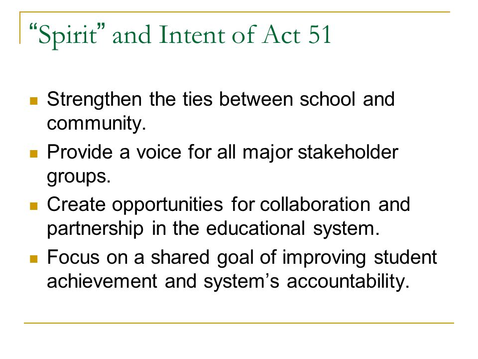 Spirit and Intent of Act 51 Strengthen the ties between school and community.