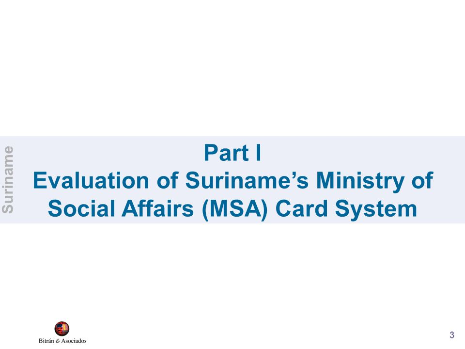 3 Part I Evaluation of Suriname's Ministry of Social Affairs (MSA) Card System Suriname