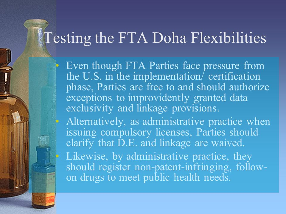 Testing the FTA Doha Flexibilities Even though FTA Parties face pressure from the U.S.