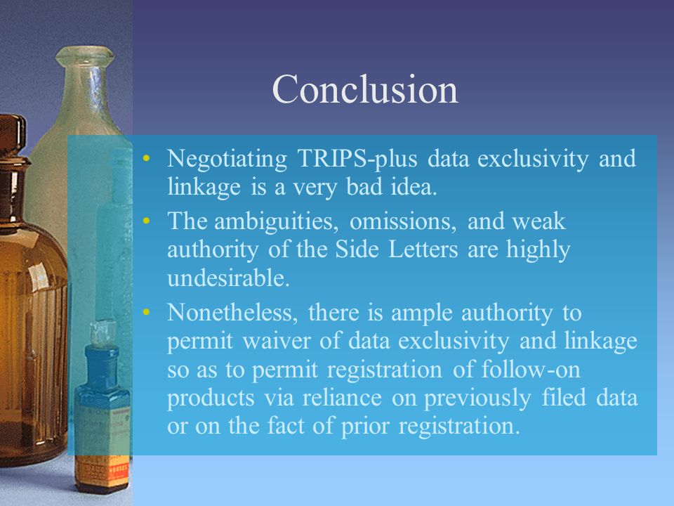 Conclusion Negotiating TRIPS-plus data exclusivity and linkage is a very bad idea.