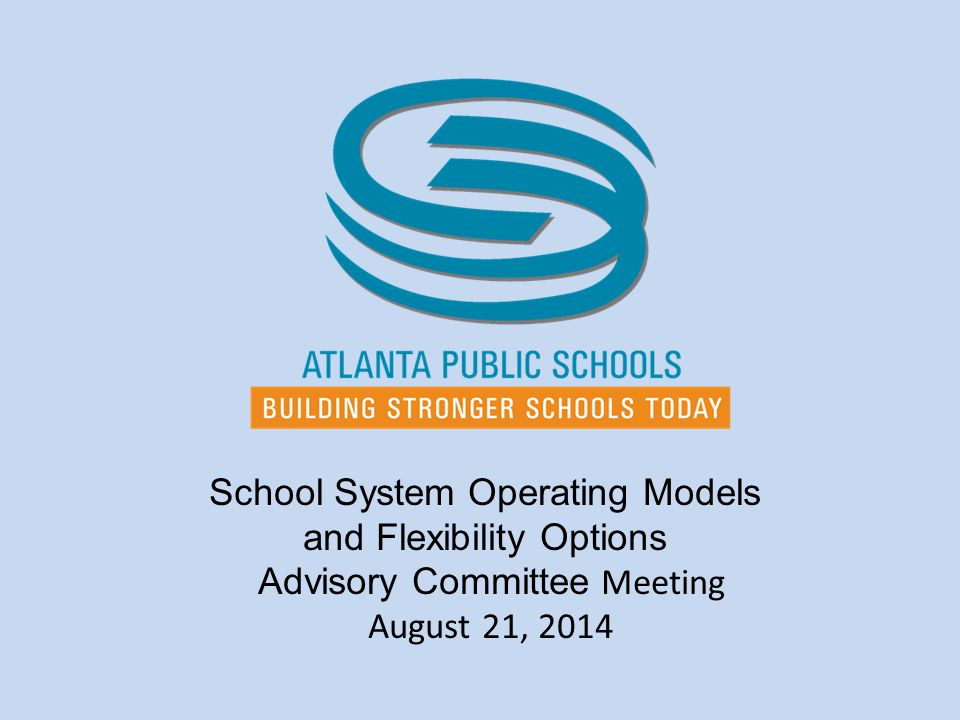 School System Operating Models and Flexibility Options Advisory Committee Meeting August 21, 2014