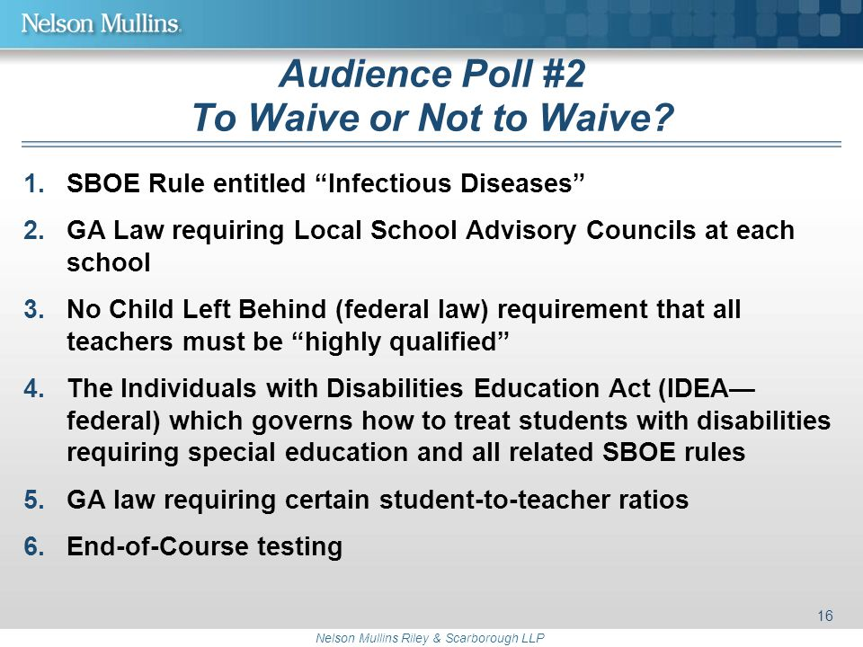 """Nelson Mullins Riley & Scarborough LLP Audience Poll #2 To Waive or Not to Waive? 1.SBOE Rule entitled """"Infectious Diseases"""" 2.GA Law requiring Local"""