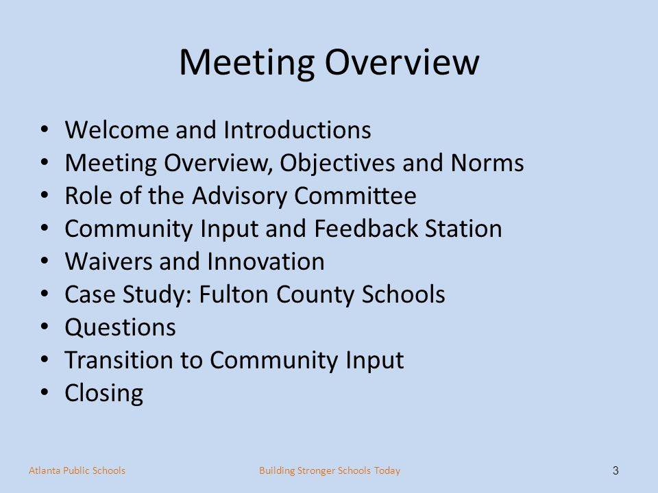 Meeting Objectives Review Agenda, Minutes and Meeting Protocol Review Team Expectations and Norms Develop understanding of Waivers and Innovation Review Case Study: Fulton County Schools Receive Community Input 4 Atlanta Public SchoolsBuilding Stronger Schools Today