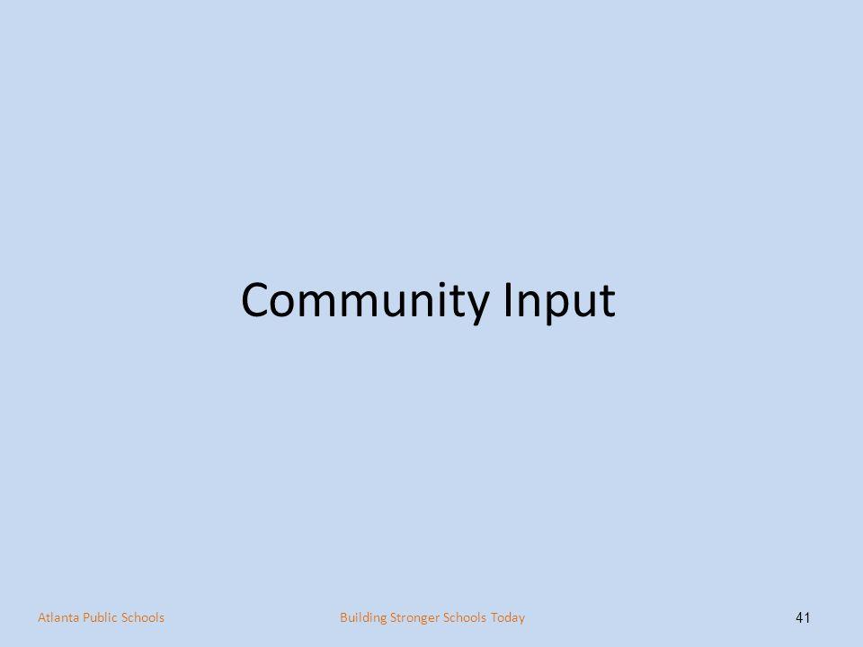 Community Input 41 Atlanta Public SchoolsBuilding Stronger Schools Today