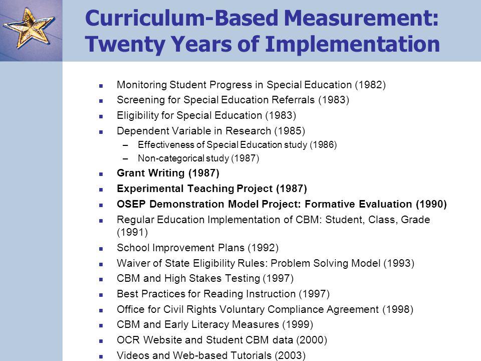 Curriculum-Based Measurement: Twenty Years of Implementation Monitoring Student Progress in Special Education (1982) Screening for Special Education R