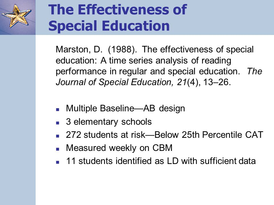 The Effectiveness of Special Education Marston, D. (1988). The effectiveness of special education: A time series analysis of reading performance in re