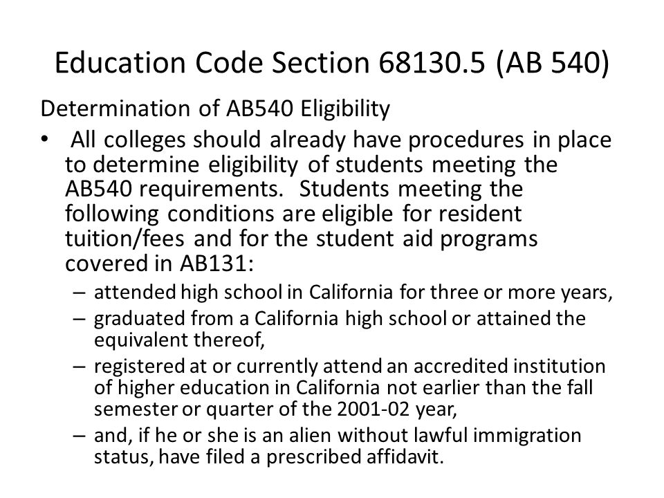 Education Code Section 68130.5 (AB 540) Determination of AB540 Eligibility All colleges should already have procedures in place to determine eligibility of students meeting the AB540 requirements.