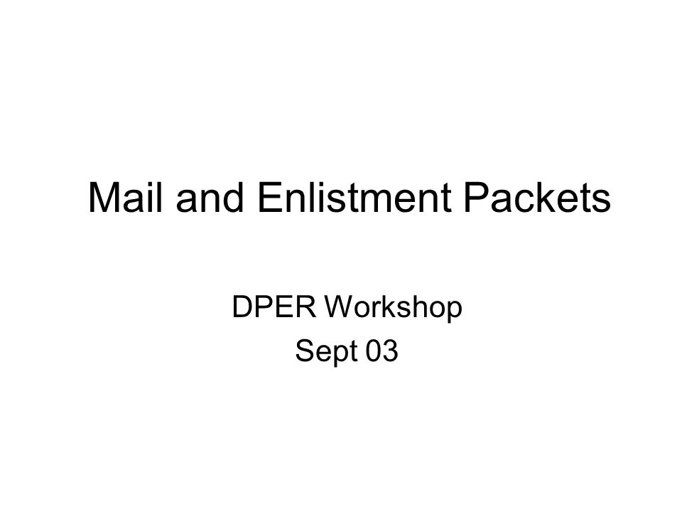 Mail and Enlistment Packets DPER Workshop Sept 03