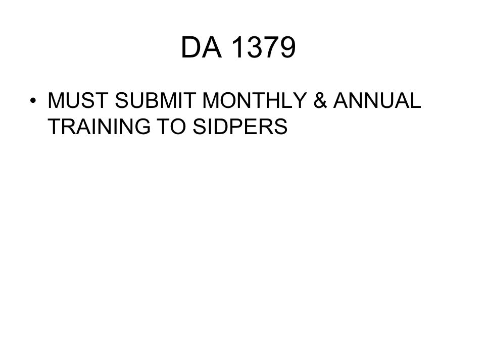 DA 1379 MUST SUBMIT MONTHLY & ANNUAL TRAINING TO SIDPERS