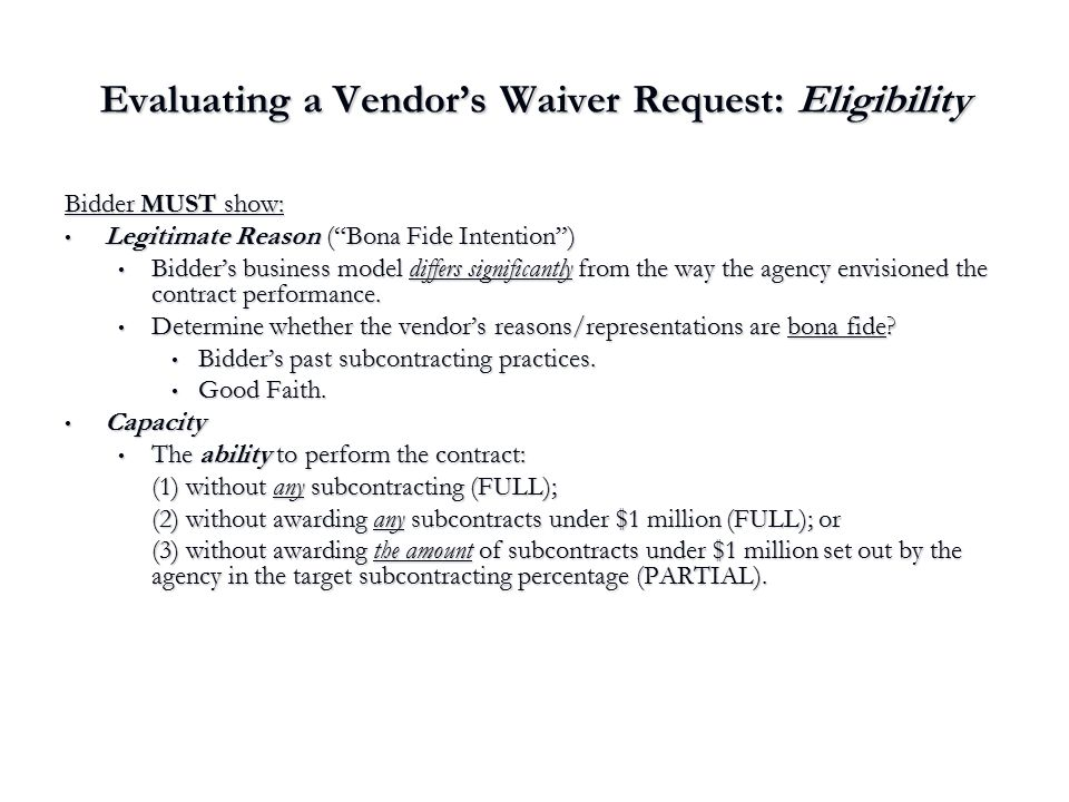 "Evaluating a Vendor's Waiver Request: Eligibility Bidder MUST show: Legitimate Reason (""Bona Fide Intention"") Legitimate Reason (""Bona Fide Intention"""