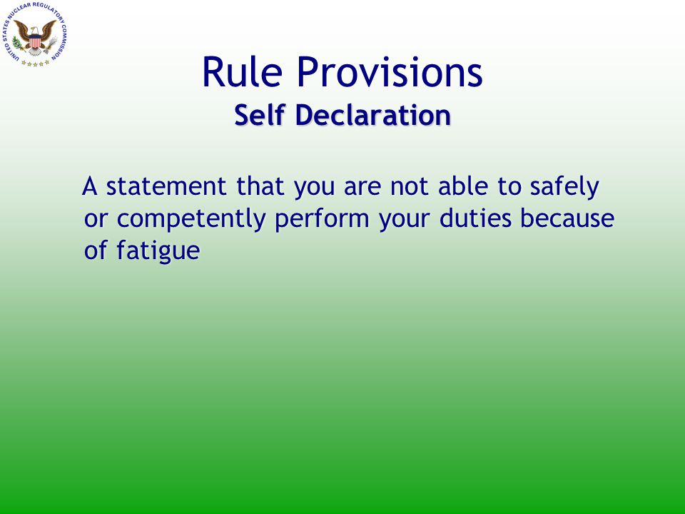 A statement that you are not able to safely or competently perform your duties because of fatigue Self Declaration Rule Provisions Self Declaration