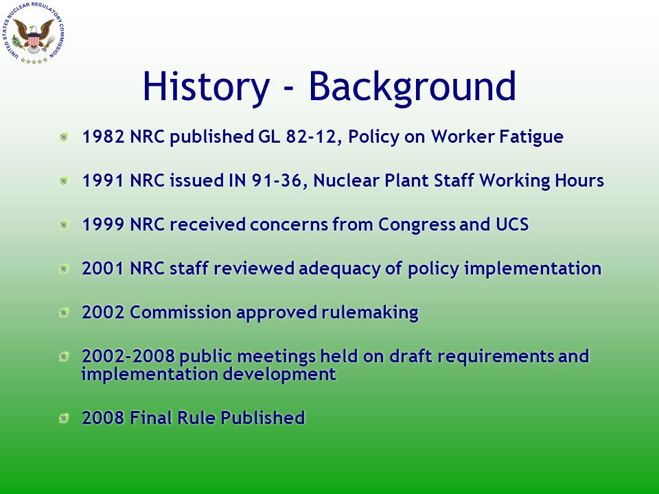 History - Background Guidance not clear and not prescriptive Use of waivers not clearly limited Cumulative fatigue not effectively addressed Only addresses fatigue from work hours Guidance not clear and not prescriptive Use of waivers not clearly limited Cumulative fatigue not effectively addressed Only addresses fatigue from work hours