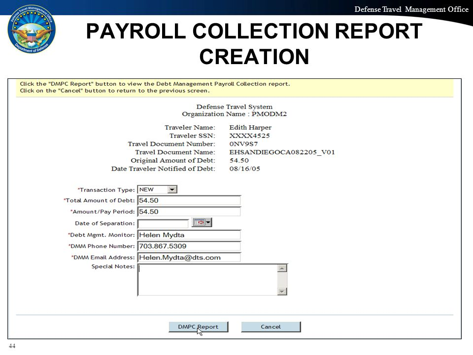 Defense Travel Management Office Office of the Under Secretary of Defense (Personnel and Readiness) PAYROLL COLLECTION REPORT CREATION 44