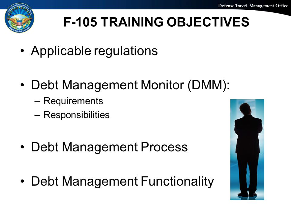 Defense Travel Management Office Office of the Under Secretary of Defense (Personnel and Readiness) F-105 TRAINING OBJECTIVES Applicable regulations D