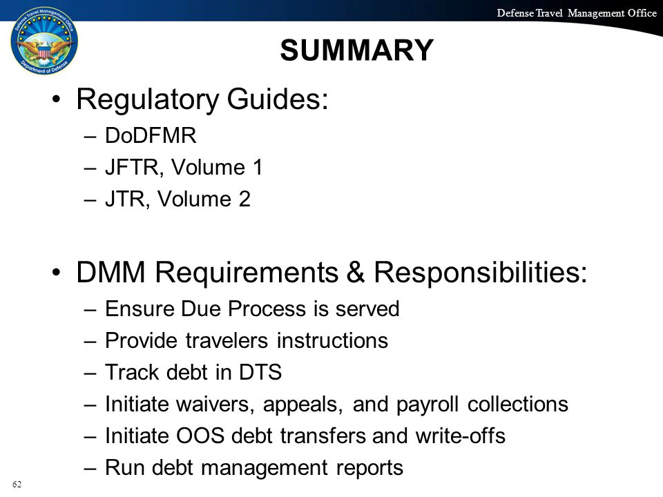 Defense Travel Management Office Office of the Under Secretary of Defense (Personnel and Readiness) SUMMARY Regulatory Guides: –DoDFMR –JFTR, Volume 1