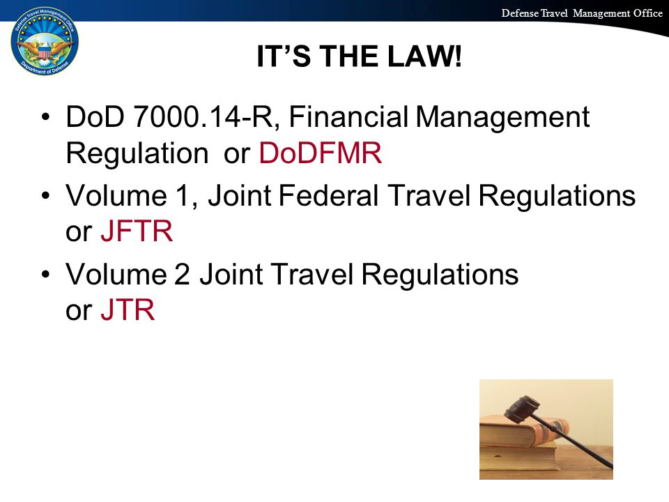 Defense Travel Management Office Office of the Under Secretary of Defense (Personnel and Readiness) IT'S THE LAW! DoD 7000.14-R, Financial Management
