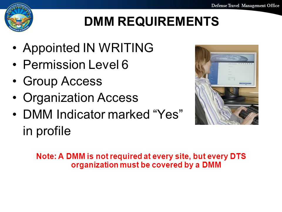 Defense Travel Management Office Office of the Under Secretary of Defense (Personnel and Readiness) DMM REQUIREMENTS Appointed IN WRITING Permission L
