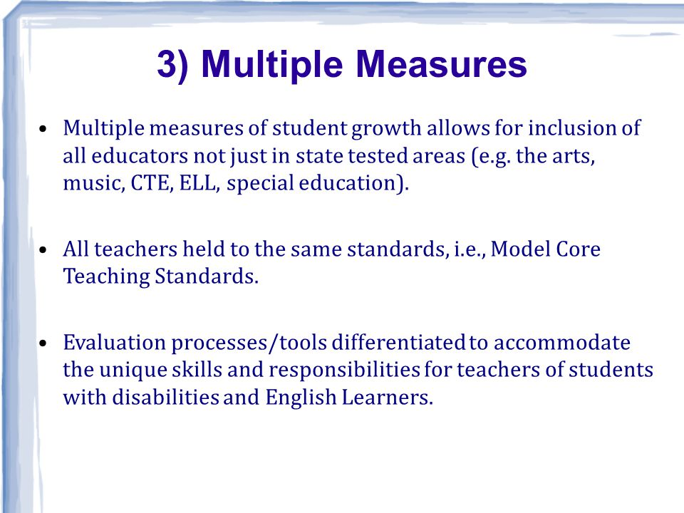 Multiple measures of student growth allows for inclusion of all educators not just in state tested areas (e.g.