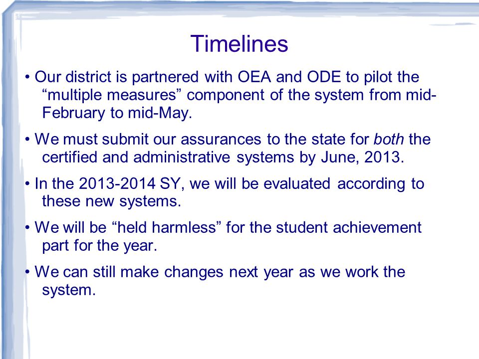 Timelines Our district is partnered with OEA and ODE to pilot the multiple measures component of the system from mid- February to mid-May.