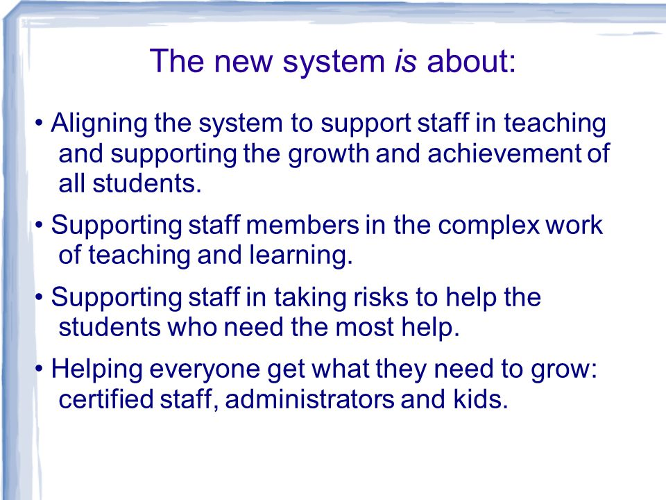 The new system is about: Aligning the system to support staff in teaching and supporting the growth and achievement of all students.