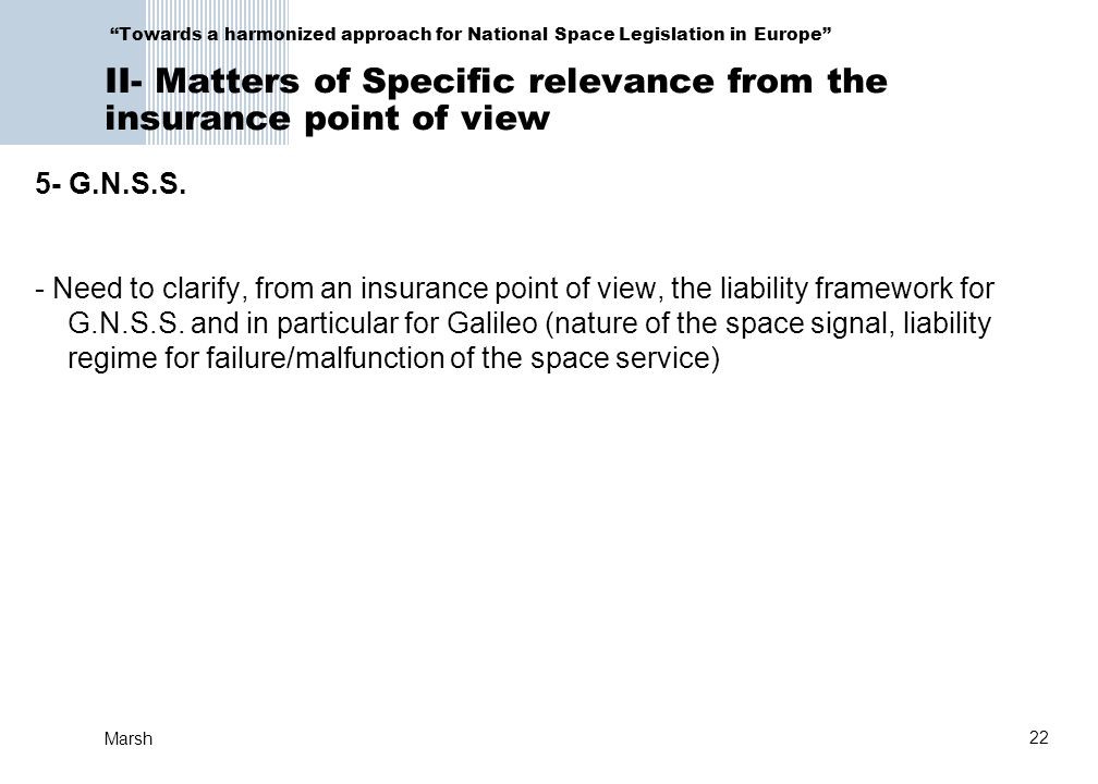 22 Marsh Towards a harmonized approach for National Space Legislation in Europe II- Matters of Specific relevance from the insurance point of view 5- G.N.S.S.