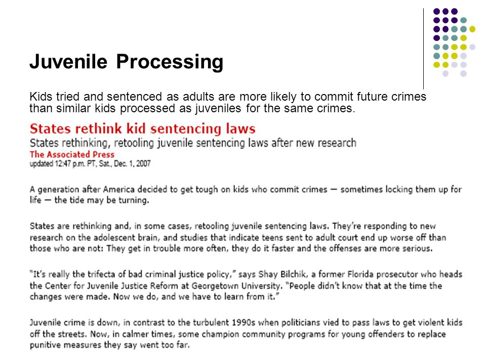 Juvenile Processing Kids tried and sentenced as adults are more likely to commit future crimes than similar kids processed as juveniles for the same c