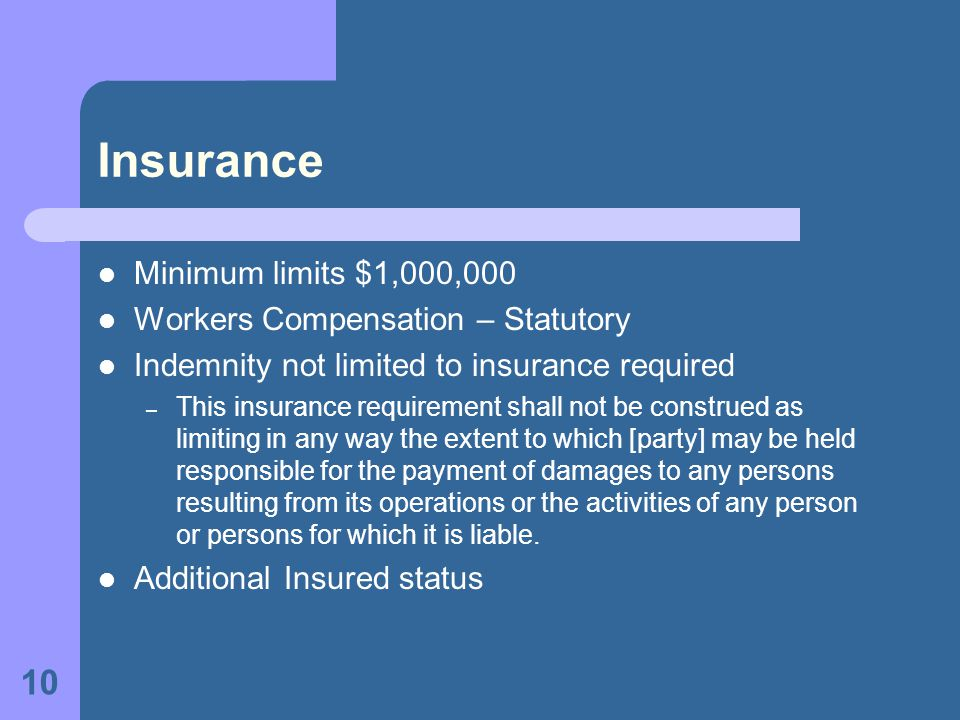 10 Insurance Minimum limits $1,000,000 Workers Compensation – Statutory Indemnity not limited to insurance required – This insurance requirement shall