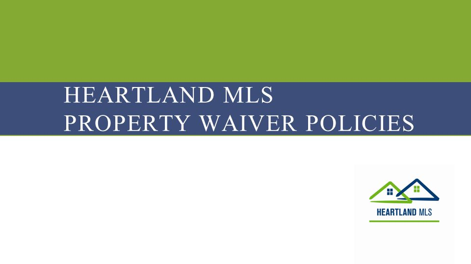 HMLS P ROPERTY W AIVER P OLICIES When is a Waiver Needed.