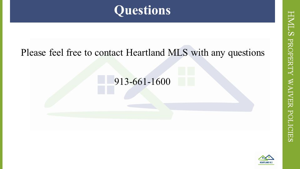 HMLS PROPERTY WAIVER POLICIES Questions Please feel free to contact Heartland MLS with any questions 913-661-1600